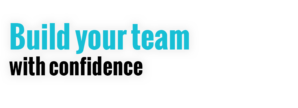 Employers: Build your team with confidence